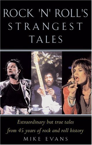 Rock 'N' Roll's Strangest Tales: Extraordinary Tales from Over 50 Years of Rock Music History (Strangest series)