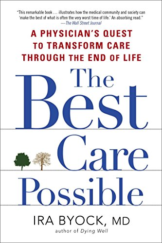 The Best Care Possible: A Physician's Quest to Transform Care Through the End of Life (The Best Of Possible Worlds)