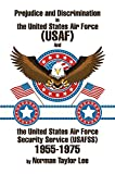 Prejudice and Discrimination in the United States Air Force (USAF) and the United States Air Force Security Service (USAFSS) 1955-1975