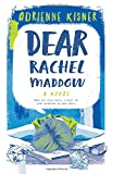 Dear Rachel Maddow: A Novel by  Adrienne Kisner in stock, buy online here