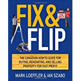 By Mark Loeffler - Fix and Flip: The Canadian How-To Guide for Buying, Renovating and Selling Property for Fast Profit