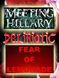 Horror Triple Feature: Deliriotic, Fear of Lemonade, Meeting Hillary!