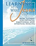 Learning to Do What Jesus Did, Wholeness Ministries Staff, 1574722328