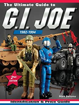 The Ultimate Guide to G.I. Joe 1982-1994: Identification and Price Guide by [Bellomo, Mark]