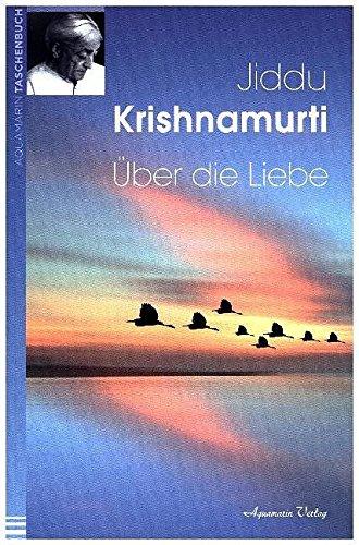 Über die Liebe Taschenbuch – 1. März 1996 Jiddu Krishnamurti Über die Liebe Aquamarin 3894270748