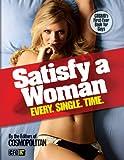 Satisfy a Woman Every Single Time, Cosmopolitan Editors, 1588169219