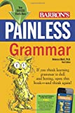 Painless Grammar (Barron's Painless Series), Rebecca Elliott Ph.D., 0764147129
