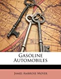 Gasoline Automobiles, James Ambrose Moyer, 114624519X