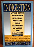 img - for Indigestion: Living Better with Upper Intestinal Problems from Heartburn to Ulcers and Gallstones book / textbook / text book