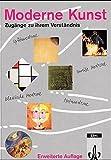 Moderne Kunst. Zugänge zu ihrem Verständnis. Für den Kunstunterricht ab Klasse 11