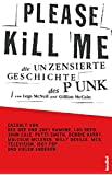 Please Kill Me: Die unzensierte Geschichte des Punk Erzählt von Lou Reed, John Cale, Patti Smith, Iggy Pop, Debbie Harry, Willy DeVille u.a.