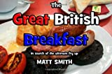 img - for The Great British Breakfast: In Search Of The Ultimate Fry Up by Matt Smith (2011-07-01) book / textbook / text book