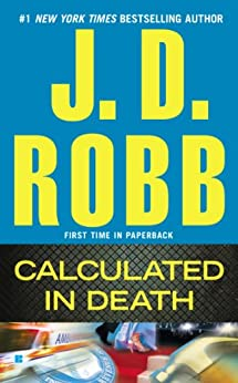 Calculated in Death (In Death, Book 36) by [Robb, J. D.]
