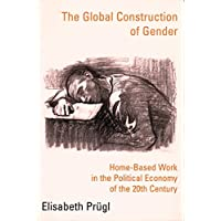 The Global Construction of Gender: Home-Based Work in the Political Economy of the 20th Century