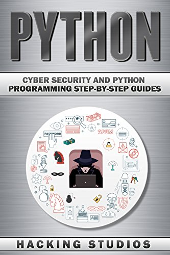Python: Cyber Security and Python Programming Step-by-Step Guides