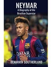 Neymar: A Biography of the Brazilian Superstar