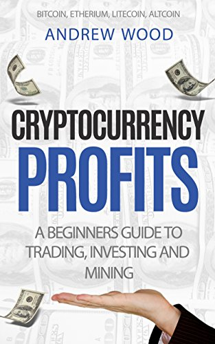 [Ebook] Cryptocurrency Profits: A Beginners Guide to Trading, Investing and Mining<br />D.O.C