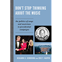 Don't Stop Thinking About the Music: The Politics of Songs and Musicians in Presidential Campaigns book cover