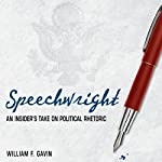 Speechwright: An Insider's Take on Political Rhetoric | William F. Gavin