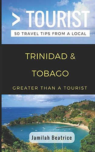 Greater Than a Tourist- Trinidad & Tobago: 50 Travel Tips from a Local