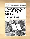 The Redemption, a Monody by Mr Scott, James Scott, 1170499775
