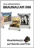 Braunau Am Inn Geschichte Auf Schritt und Tritt, Tamara Rachbauer and Manfred Rachbauer, 3844813780