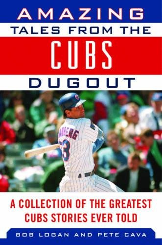 Amazing Tales from the Chicago Cubs Dugout: A Collection of the Greatest Cubs Stories Ever Told (Tales from the Team) ()