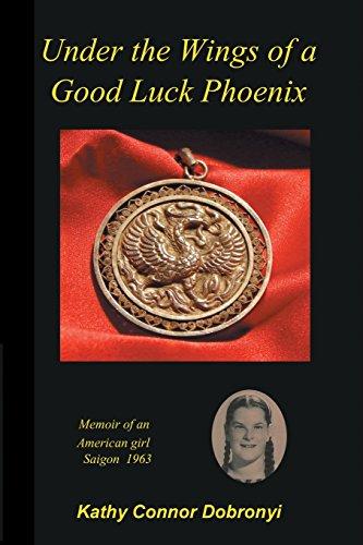 Under the Wings of a Good Luck Phoenix: Memoir of an American Girl in Saigon 1963-64