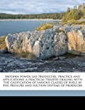 Modern Power Gas Producers, Practice and Applications; a Practical Treatise Dealing with the Gasification of Various Classes of Fuels by the Pressure, Horace Allen, 1177496739