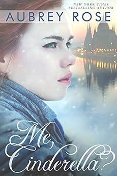 Me, Cinderella? (A New Adult Romance Novel) by [Rose, Aubrey]