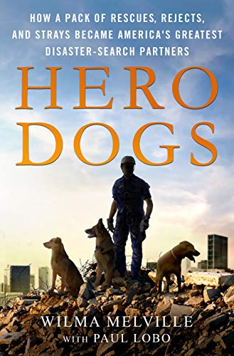 Hero Dogs: How a Pack of Rescues, Rejects, and Strays Became America's Greatest Disaster-Search Partners (Beautiful Disaster Hardcover)