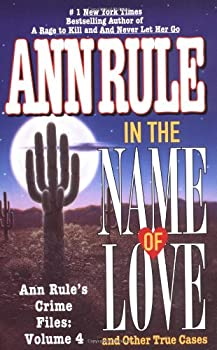 In the Name of Love: Ann Rule's Crime Files Volume 4 (Ann Rule's Crime Files) 067179356X Book Cover