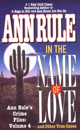 In the Name of Love: Ann Rule's Crime Files Volume 4 (Ann Rule's Crime Files) - Book #4 of the Crime Files