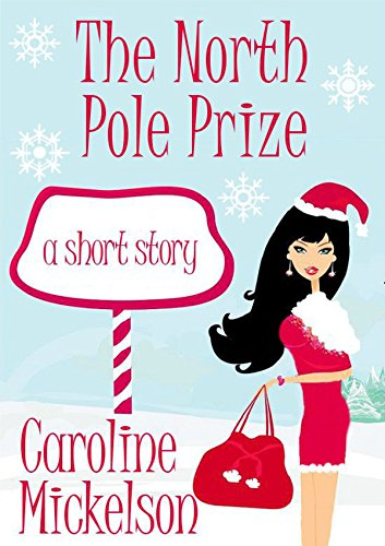 The North Pole Prize : A Short Story (A Christmas Central Romantic Comedy Book 4)