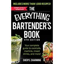 The Everything Bartender's Book: Your Complete Guide to Cocktails, Martinis, Mixed Drinks, and More! (Everything Series)