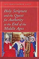 Holy Scripture and the Quest for Authority at the End of the Middle Ages (ND Reading the Scriptures)