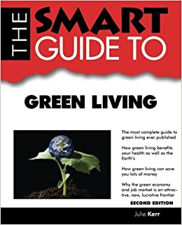 The Smart Guide To Green Living - Second Edition (Smart Guides)