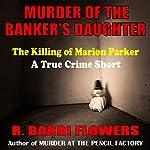 Murder of the Banker's Daughter: The Killing of Marion Parker, A True Crime Short | R. Barri Flowers