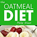 The Oatmeal Diet Audiobook by Philip Green Narrated by John Dunleavy