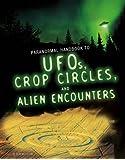 Handbook to UFOs, Crop Circles, and Alien Encounters (Edge Books: Paranormal Handbooks)