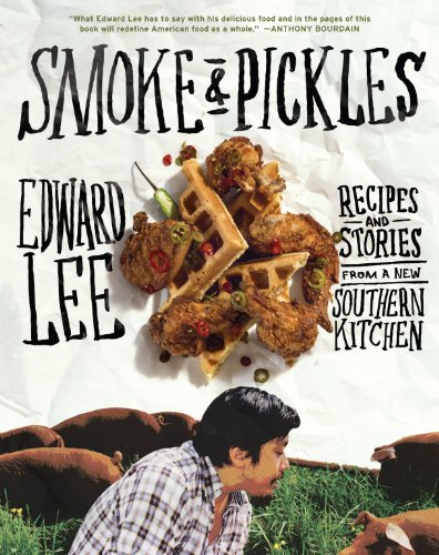 Smoke and Pickles: Recipes and Stories from a New Southern Kitchen by [Lee, Edward]