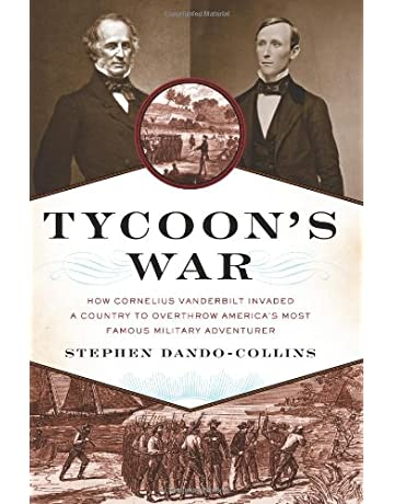 Tycoons War: How Cornelius Vanderbilt Invaded a Country to Overthrow Americas Most Famous Military Adventurer