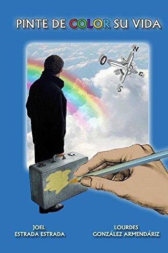 Pinte de color su vida: Guía práctica para darle plenitud a su vida (Spanish