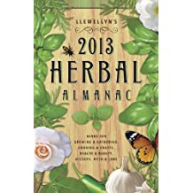 Llewellyn's 2013 Herbal Almanac: Herbs for Growing & Gathering, Cooking & Crafts, Health & Beauty, History, Myth & Lore (Annuals - Herbal Almanac)