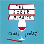 The Sober Diaries: How One Woman Stopped Drinking and Started Living | Clare Pooley