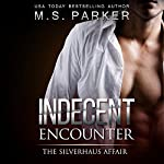 Indecent Encounter: The Silverhaus Affair | M. S. Parker