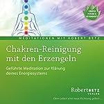 Chakren-Reinigung mit den Erzengeln | Robert Betz