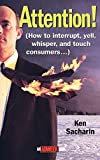 Attention!: How to Interrupt, Yell, Whisper, andTouch Consumers (an Adweek book)