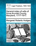 General index of wills of Anne Arundel County, Maryland, 1777-1917.