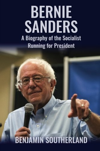 Bernie Sanders: A Biography of the Socialist Running for President